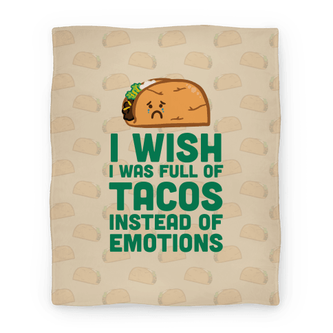 I Wish I Was Full Of Tacos Instead Of Emotions Blanket