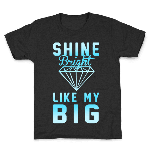 Shine Bright Like My Big Kids T-Shirt