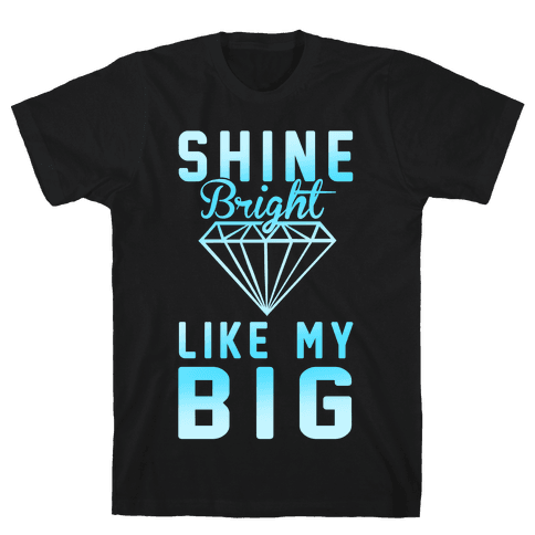 Shine Bright Like My Big Mens T-Shirt