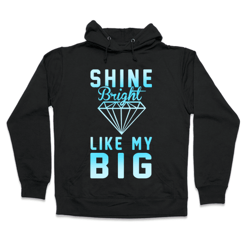 Shine Bright Like My Big Hooded Sweatshirt