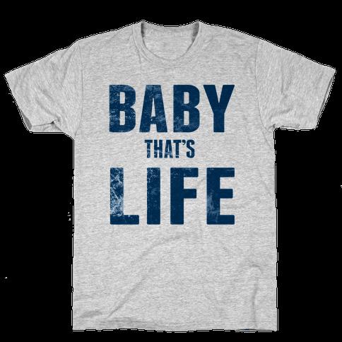 Baby, That's Life! Mens T-Shirt