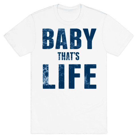 Baby, That's Life! Mens T-Shirt