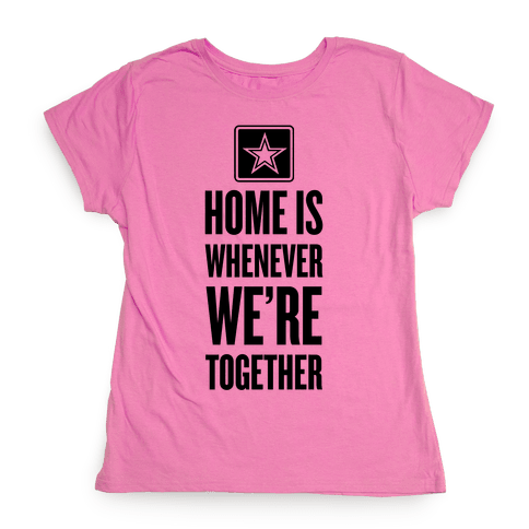 Home Is Whenever We're Together (Army) Womens T-Shirt