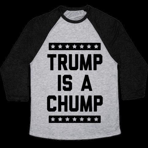 Trump Is A Chump Baseball Tee