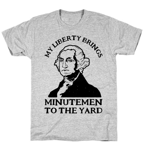 My Liberty Brings Minutemen to the Yard T-Shirt