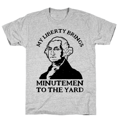 My Liberty Brings Minutemen to the Yard Mens T-Shirt