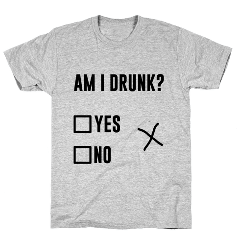 Am I Drunk? Mens T-Shirt