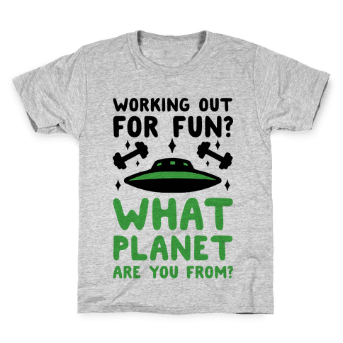 Working Out For Fun? What Planet Are You From? Kids T-Shirt