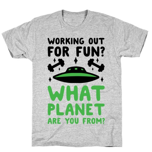 Working Out For Fun? What Planet Are You From? T-Shirt