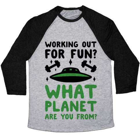 Working Out For Fun? What Planet Are You From? Baseball Tee