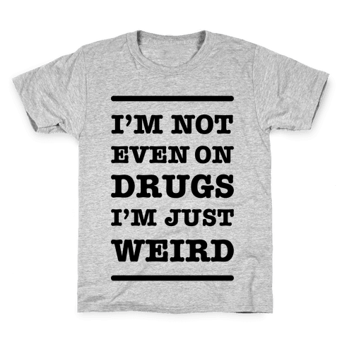 I'm Just Weird Kids T-Shirt
