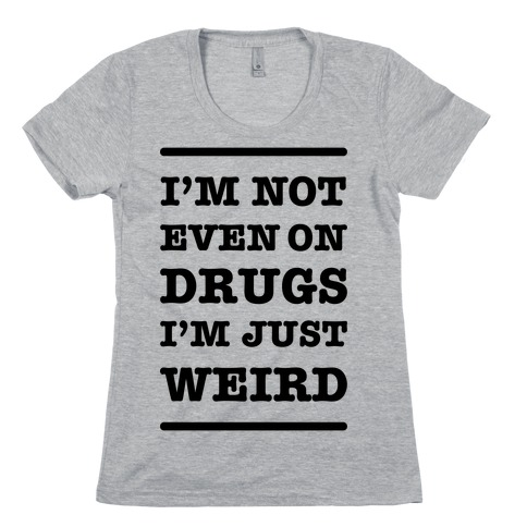 I'm Just Weird Womens T-Shirt