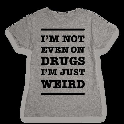 I'm Just Weird Womens T-Shirt