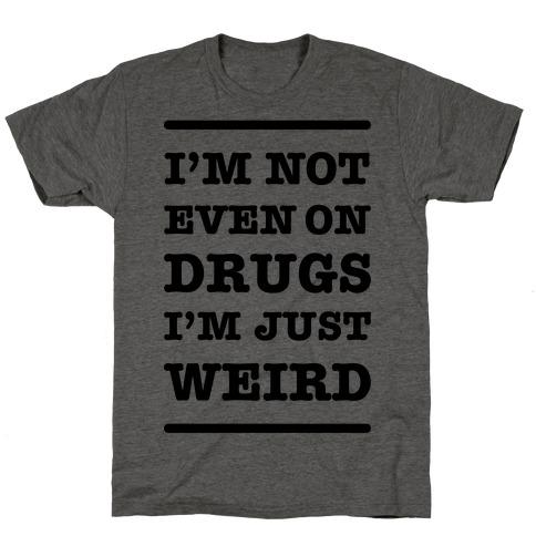 I'm Just Weird T-Shirt