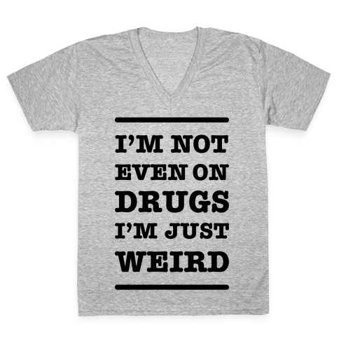 I'm Just Weird V-Neck Tee Shirt