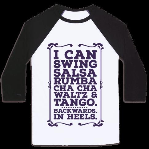 I Can Dance Backwards in Heels Baseball Tee