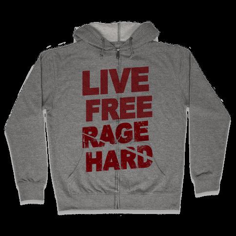 Live Free Rage Hard Zip Hoodie