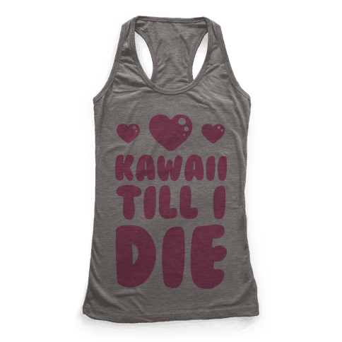 Kawaii Till I Die Racerback Tank Top