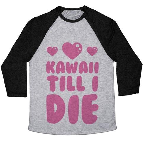 Kawaii Till I Die Baseball Tee