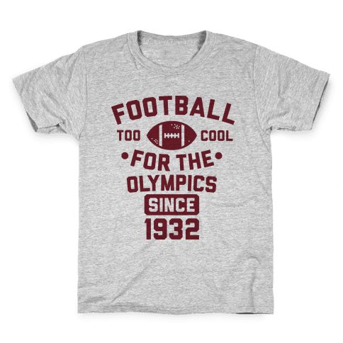Football: Too Cool for the Olympics Since 1932 Kids T-Shirt