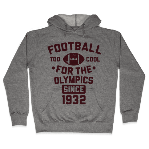 Football: Too Cool for the Olympics Since 1932 Hooded Sweatshirt