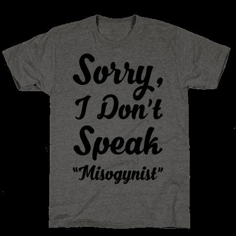Sorry I Don't Speak Misogynist