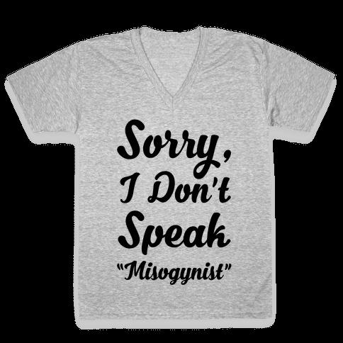 """Sorry I Don't Speak """"Misogynist"""" V-Neck Tee Shirt"""