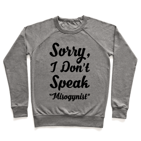 "Sorry I Don't Speak ""Misogynist"" Pullover"