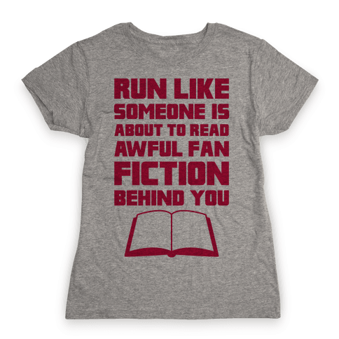 Run Like Somone Is About To Read Awful Fan Fiction Behind You Womens T-Shirt