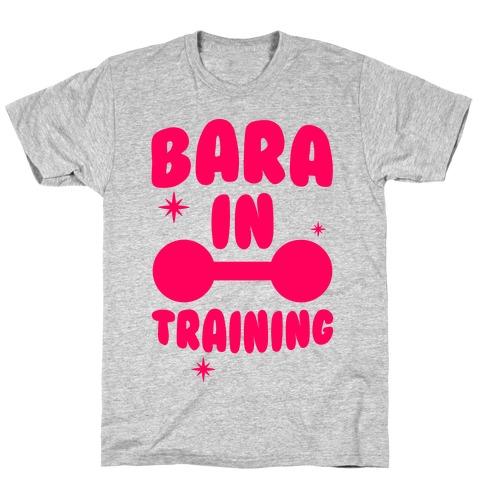 Bara In Training T-Shirt