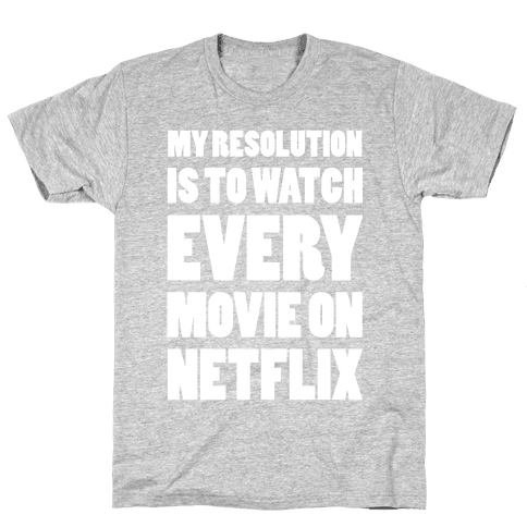 My Resolution Is To Watch Every Movie On Netflix Mens T-Shirt