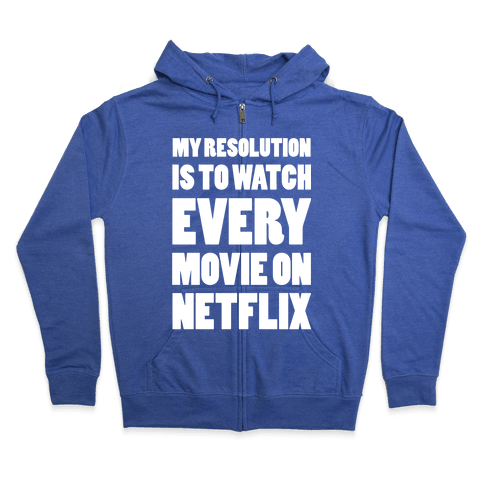 My Resolution Is To Watch Every Movie On Netflix Zip Hoodie