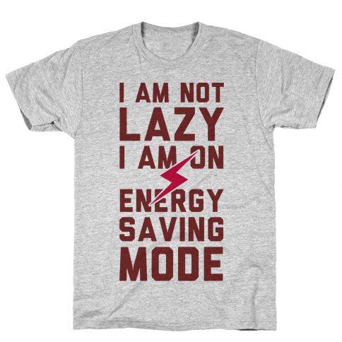 I Am Not Lazy I Am On Energy Saving Mode Mens T-Shirt