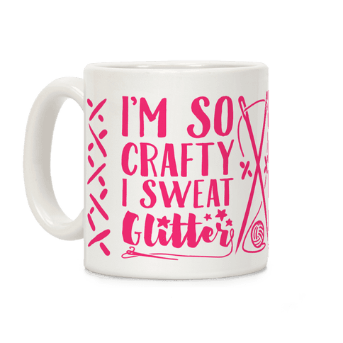 I'm So Crafty I Sweat Glitter Coffee Mug