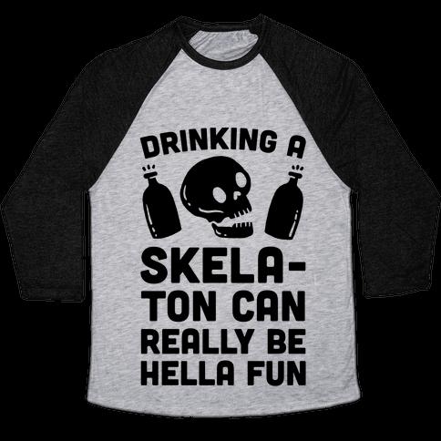 Drinking A SkelaTon Can Really Be Hella Fun Baseball Tee