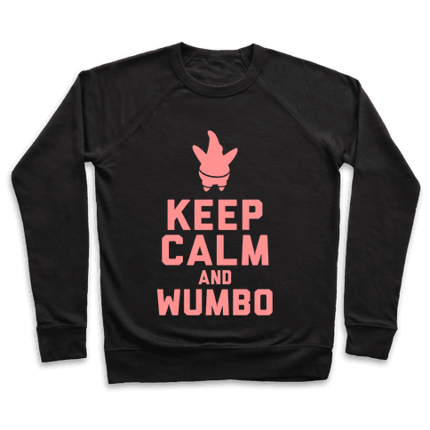 Keep Calm and Wumbo Pullover