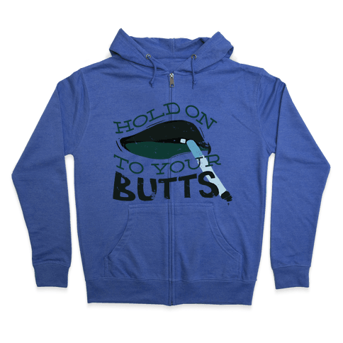 Hold On to Your Butts Zip Hoodie