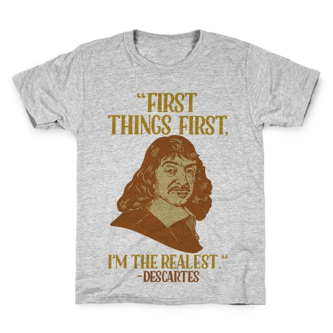 First Things First I'm The Realest (Descartes) Kids T-Shirt