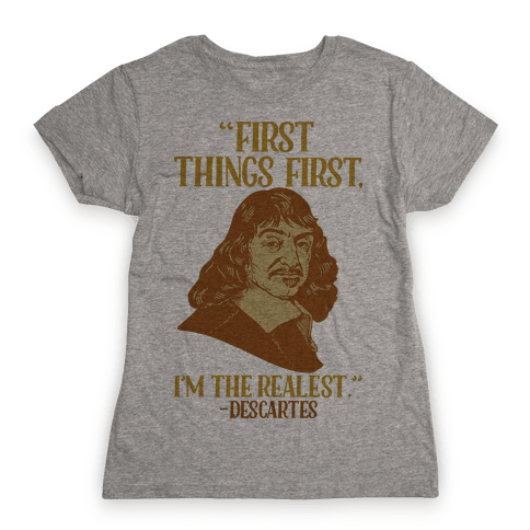 First Things First I'm The Realest (Descartes) Womens T-Shirt