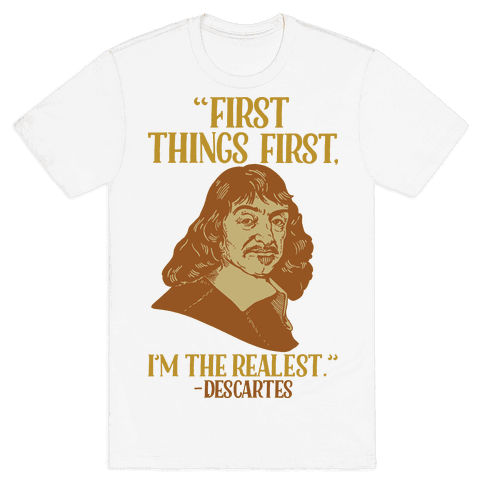 First Things First I'm The Realest (Descartes) Mens T-Shirt