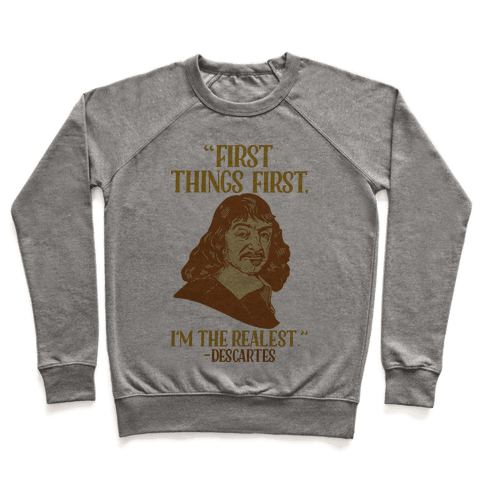 First Things First I'm The Realest (Descartes) Pullover