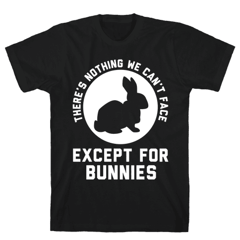 There's Nothing We Can't Face Except For Bunnies Mens T-Shirt