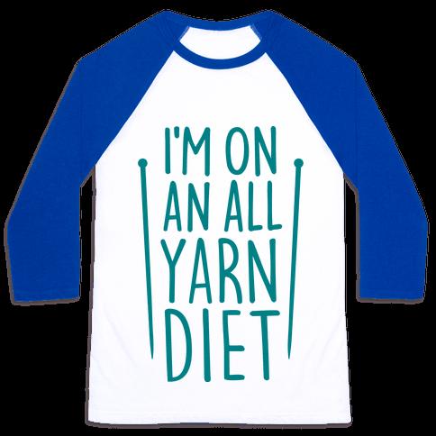 I'm On An All Yarn Diet Baseball Tee