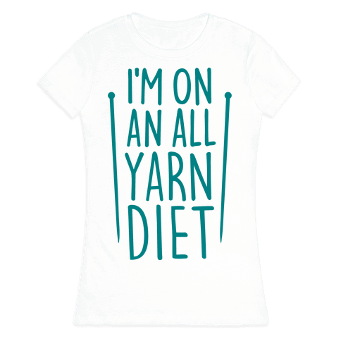 I'm On An All Yarn Diet Womens T-Shirt