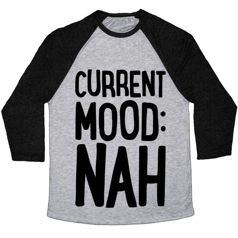 Current Mood Nah Baseball Tee