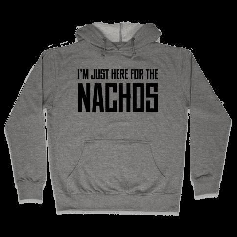 I'm here for the Nachos too Hooded Sweatshirt
