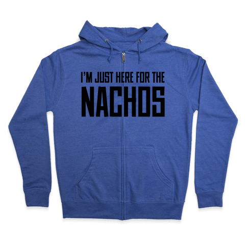 I'm here for the Nachos too Zip Hoodie