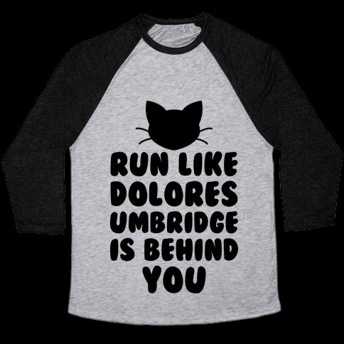 Run Like Dolores Umbridge Is Behind You Baseball Tee
