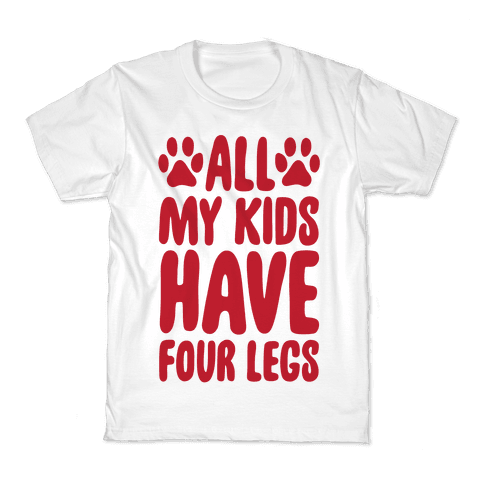 All My Kids Have Four Legs Kids T-Shirt