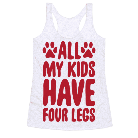 All My Kids Have Four Legs Racerback Tank Top